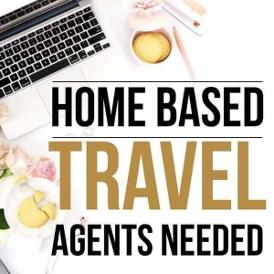 Home Based Travel Agents Needed